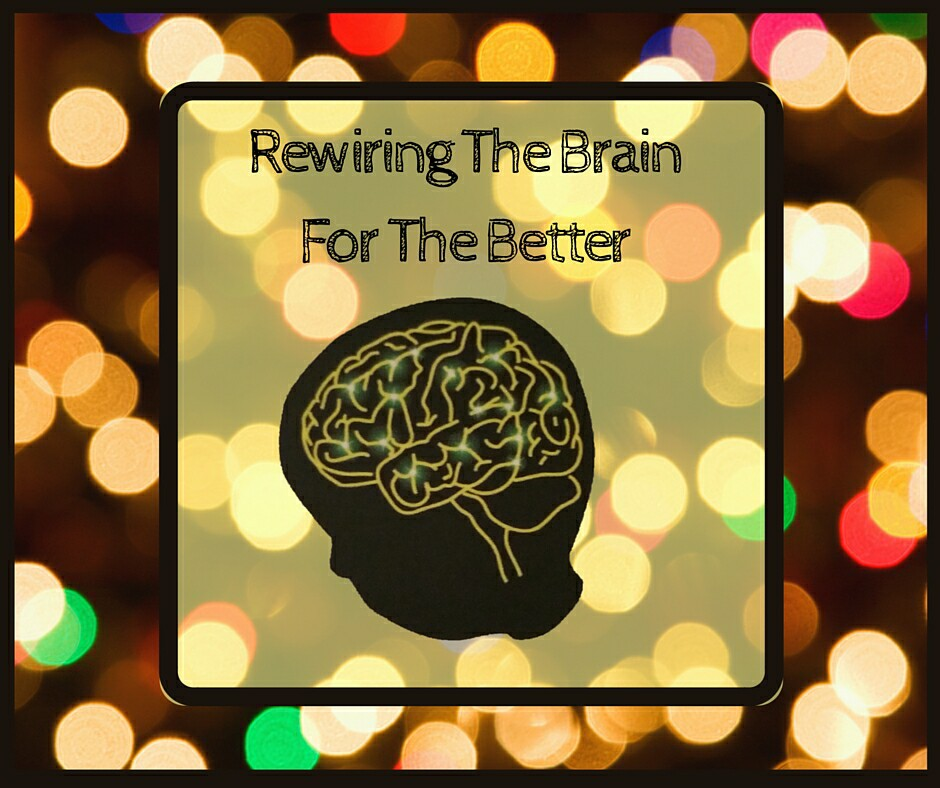Rewiring The Brain For The Better