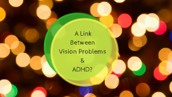 A Link Between Vision Problems And ADHD?