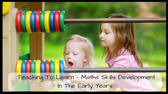 Teaching To Learn – Maths Skills Development In The Early Years